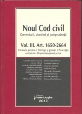 Vol. 3 - Noul Cod civil - comentarii, doctrina, jurisprudenta | Contracte speciale. Privilegii si garantii. Prescriptia extinctiva. Drept international privat