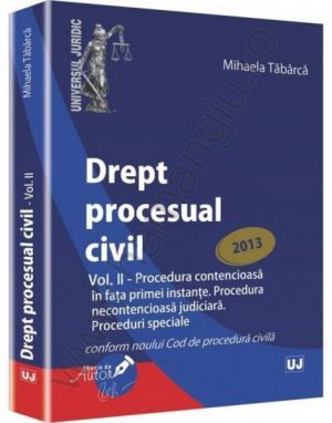 Drept procesual civil - Vol. II - 2013 | Carte de: Mihaela Tabarca